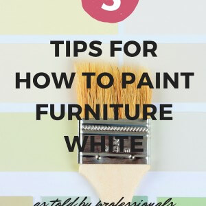 Best Tips For How To Paint Furniture White