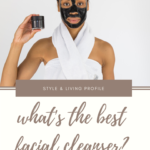 What's the Best Facial Cleanser?