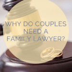 Why Do Couples Need A Family Lawyer?